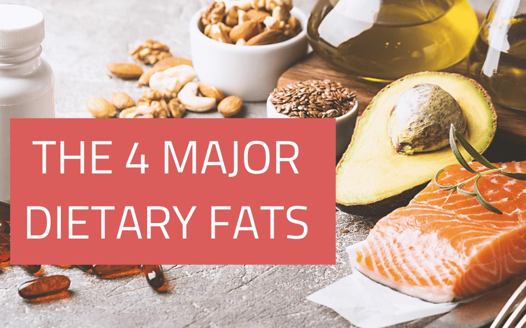 The 4 Major Dietary Fats
