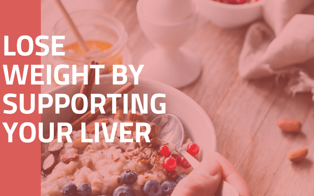How To Lose Weight By Supporting Your Liver