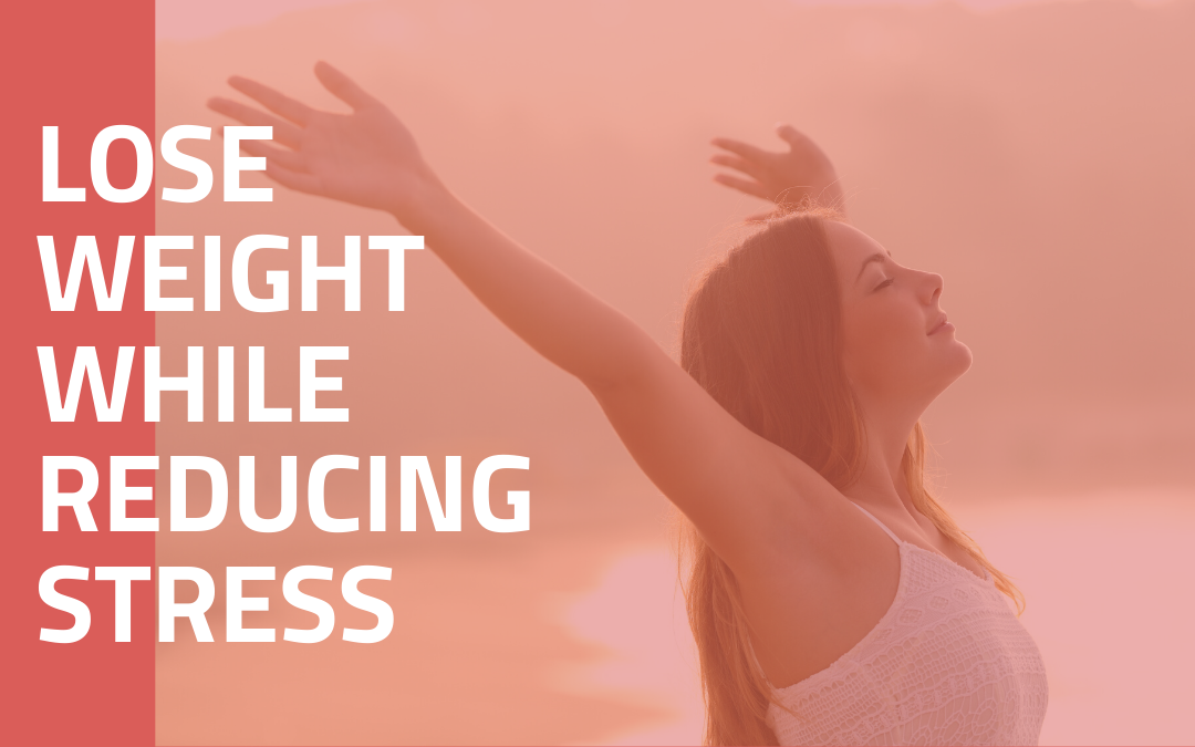How To Lose Weight While Reducing Stress