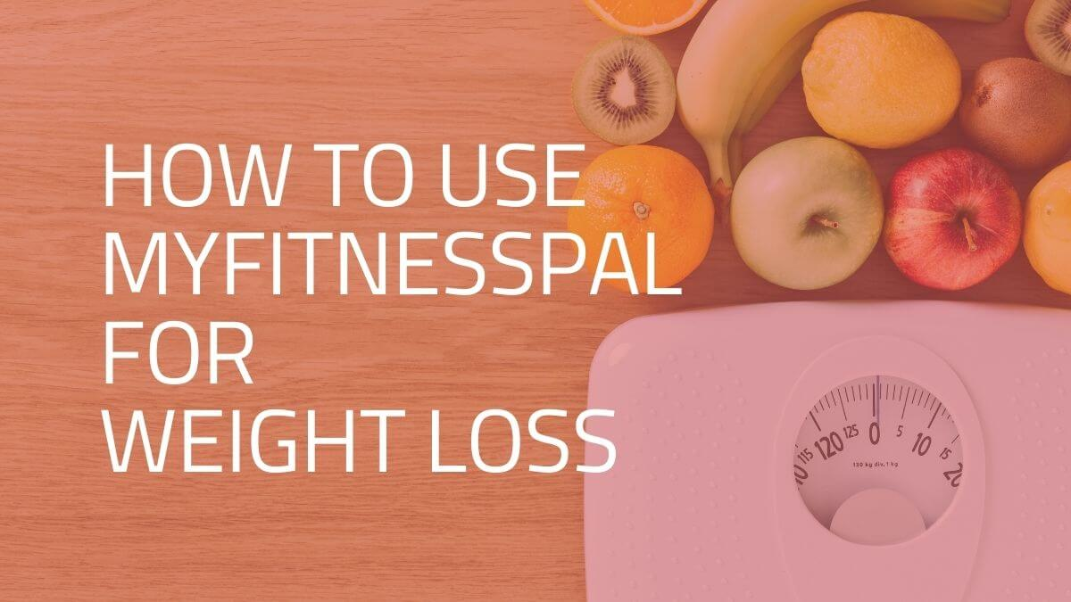 How To Use Myfitnesspal For Weight Loss